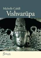 Vishvarupa ebook by Michelle Cahill