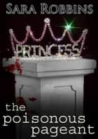 The Poisonous Pageant - Events To Die For Series, #2 ebook by Sara Robbins