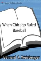 When Chicago Ruled Baseball ebook by Bernard A. Weisberger