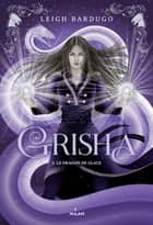 Grisha, Tome 02 - Le dragon de glace NE ebook by Leigh Bardugo, Anath Riveline