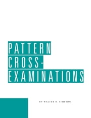 Pattern Cross-Examinations ebook by Walter Simpson
