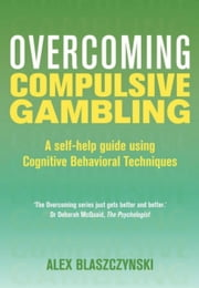 Overcoming Compulsive Gambling ebook by Alex Blaszczynski