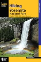 Hiking Yosemite National Park - A Guide to 59 of the Park's Greatest Hiking Adventures ebook by Suzanne Swedo