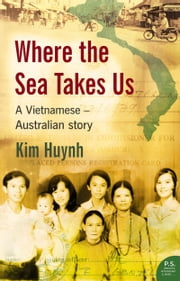 Where The Sea Takes Us: A Vietnamese Australian Story ebook by Kim Huynh