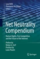 Net Neutrality Compendium ebook by Luca Belli,Primavera De Filippi