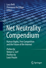 Net Neutrality Compendium - Human Rights, Free Competition and the Future of the Internet ebook by Luca Belli,Primavera De Filippi