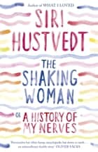 The Shaking Woman or A History of My Nerves - Or a History of My Nerves eBook by Siri Hustvedt