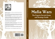 Mafia Wars: The Experts Secrets Game and Strategy Guide ebook by Jay Watts