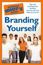 The Complete Idiot's Guide to Branding Yourself - Tips and Techniques for Showing Who You Are and What You Can Do ebook by Ray Paprocki, Sherry Beck Paprocki