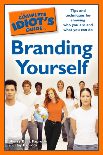 The Complete Idiot's Guide to Branding Yourself - Tips and Techniques for Showing Who You Are and What You Can Do ebook by Ray Paprocki,Sherry Beck Paprocki
