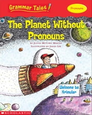 Grammar Tales: The Planet Without Pronouns ebook by Martin, Justin McCory