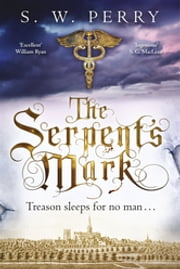 The Serpent's Mark - Perfect for fans of Rory Clements and S G MacLean ebook by S. W. Perry