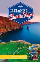 Lonely Planet Ireland's Classic Trips ebook by Lonely Planet, Lonely Planet