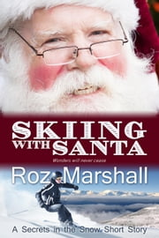 Skiing with Santa (A White Cairns Ski School short story for Christmas) - Secrets in the Snow short stories, #1 ebook by Roz Marshall