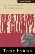 Who Is This King of Glory? ebook by Tony Evans