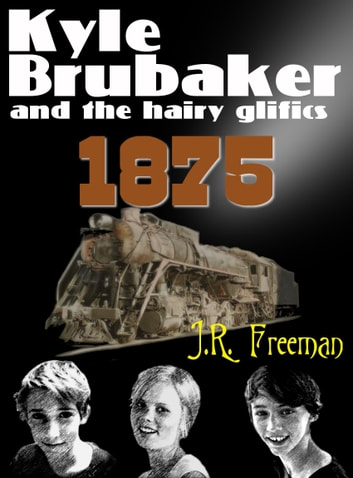 Book 1 & Book 2: Kyle Brubaker And The Hairy Glifics - 1875 ebook by J. R. Freeman
