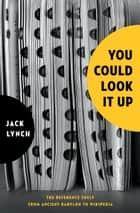 You Could Look It Up ebook by Jack Lynch