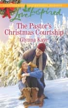 The Pastor's Christmas Courtship (Mills & Boon Love Inspired) (Hearts of Hunter Ridge, Book 3) ebook by Glynna Kaye