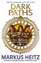 Dark Paths - The Legends of the Alfar Book III ebook by Markus Heitz
