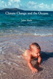 Climate Change and the Oceans ebook by John Slade