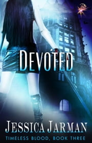 Devoted - Timeless Blood Series, Book Three ebook by Jessica Jarman