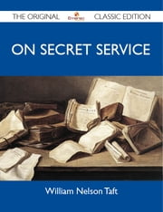 On Secret Service - The Original Classic Edition ebook by Taft William