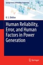 Human Reliability, Error, and Human Factors in Power Generation ebook by B. S. Dhillon
