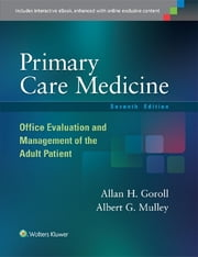 Primary Care Medicine - Office Evaluation and Management of the Adult Patient ebook by Allan H. Goroll,Albert G. Mulley