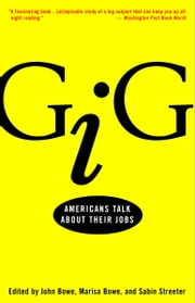 Gig - Americans Talk About Their Jobs ebook by John Bowe, Marisa Bowe, Sabin Streeter