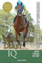Kentucky Derby IQ: The Ultimate Test of True Fandom ebook by Joel Katte
