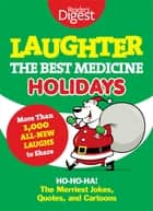 Laughter, the Best Medicine: Holidays ebook by Editors of Reader's Digest