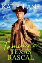 Taming a Texas Rascal - Bad Boy Ranch, #6 ebook by Katie Lane