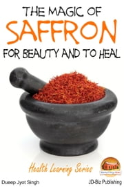 The Magic of Saffron: For Beauty and to Heal ebook by Dueep Jyot Singh