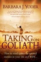 Taking On Goliath ebook by Barbara J Yoder