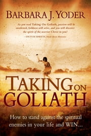 Taking On Goliath - How to stand against the spiritual enemies in your life and win ebook by Barbara J Yoder