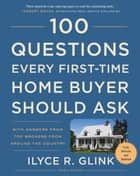 100 Questions Every First-Time Home Buyer Should Ask, Fourth Edition - With Answers from Top Brokers from Around the Country ebook by Ilyce R. Glink