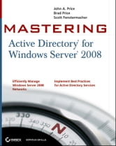 Mastering Active Directory for Windows Server 2008 ebook by John A. Price,Brad Price,Scott Fenstermacher