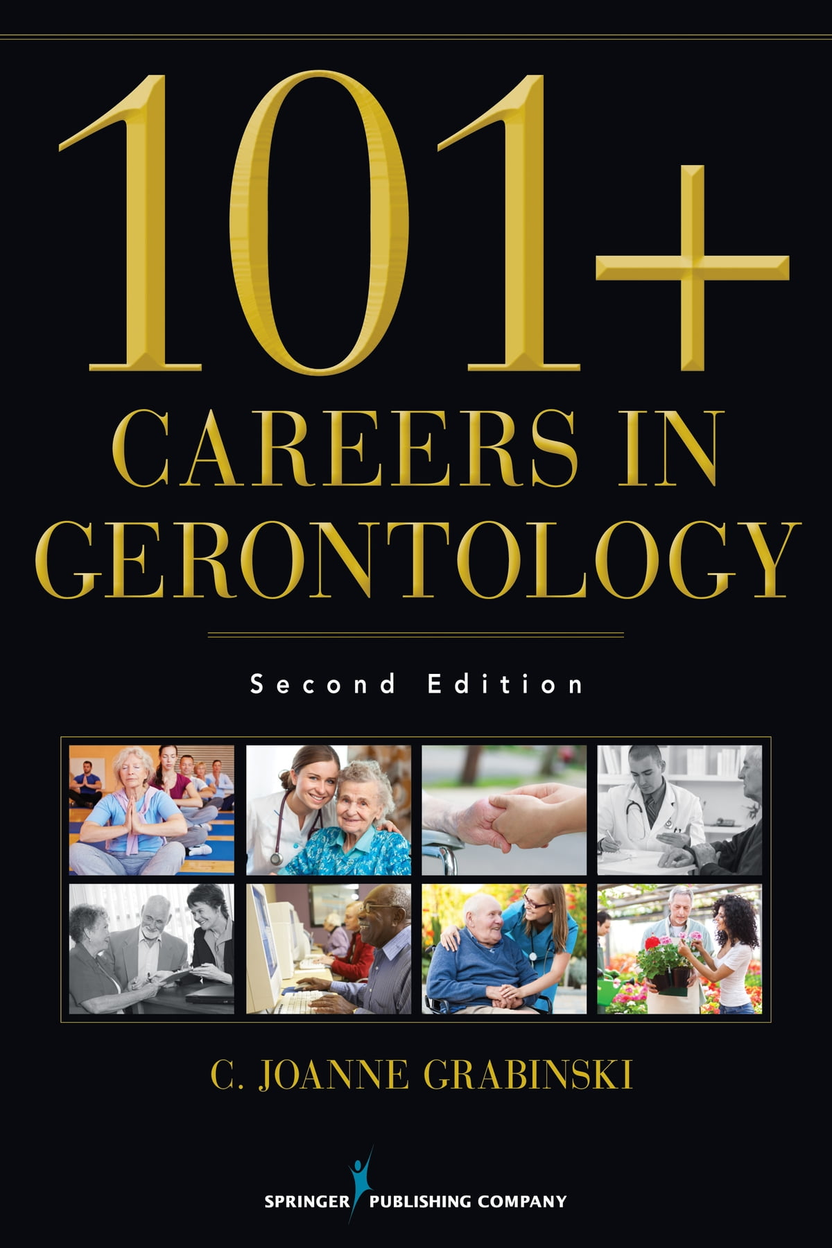 101+ Careers in Gerontology, Second Edition eBook by C. Joanne Grabinski,  MA, ABD, FAGHE - 9780826120090 | Rakuten Kobo