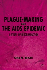 Plague-Making and the AIDS Epidemic: A Story of Discrimination ebook by G. Bright