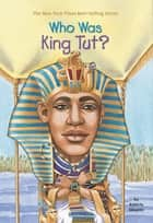 Who Was King Tut? eBook by Roberta Edwards, Who HQ, True Kelley