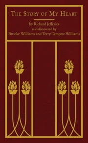 The Story of My Heart - As Rediscovered by Brooke Williams and Terry Tempest Williams ebook by Richard Jefferies,Terry Tempest Williams,Brooke Williams,Scott Slovic