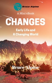 Changes: Early Life And a Changing World ebook by Bruce Alpine