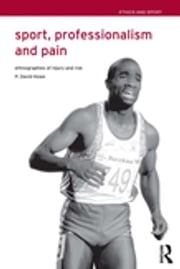 Sport, Professionalism and Pain - Ethnographies of Injury and Risk ebook by David Howe