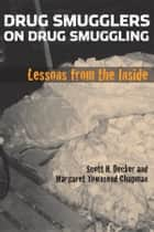 Drug Smugglers on Drug Smuggling - Lessons from the Inside ebook by Scott H. Decker, Margaret Townsend Chapman