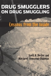 Drug Smugglers on Drug Smuggling - Lessons from the Inside ebook by Scott H. Decker,Margaret Townsend Chapman