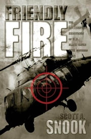 Friendly Fire - The Accidental Shootdown of U.S. Black Hawks over Northern Iraq ebook by Scott A. Snook