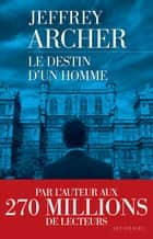 Le destin d'un homme ebook by Georges-Michel SAROTTE, Jeffrey ARCHER