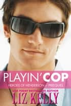 Playin' Cop ebook by Liz Kelly