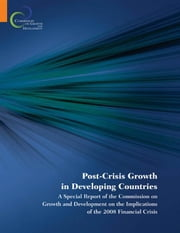 Post-Crisis Growth in Developing Countries: A Special Report of the Commission on Growth and Development on the Implications of the 2008 Financial Cri ebook by Commission on Growth and Development, On