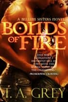 Bonds of Fire - Book #2 (The Bellum Sisters series) ebook by T. A. Grey